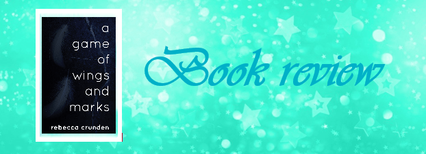 A Game of Wings and Marks by Rebecca Crunden – Book review